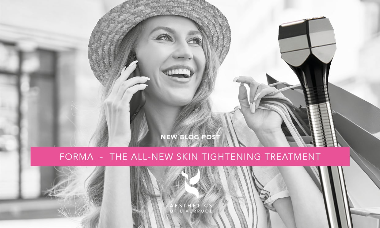 FORMA: The all-new skin tightening treatment at Aesthetics of Liverpool